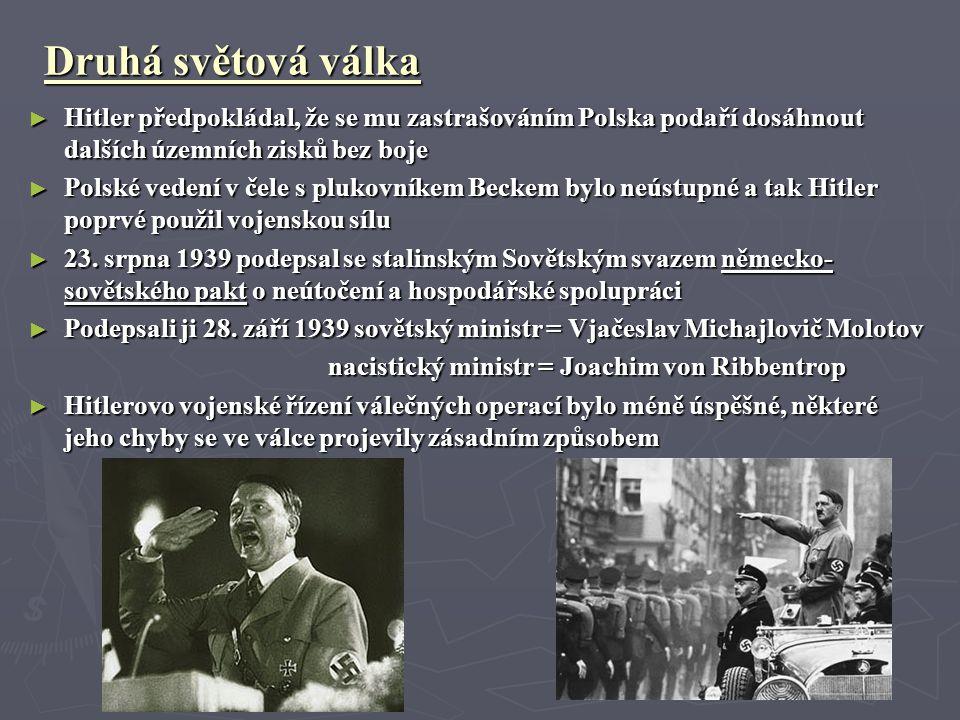 Druhá světová válka Hitler předpokládal, že se mu zastrašováním Polska podaří dosáhnout dalších územních zisků bez boje.