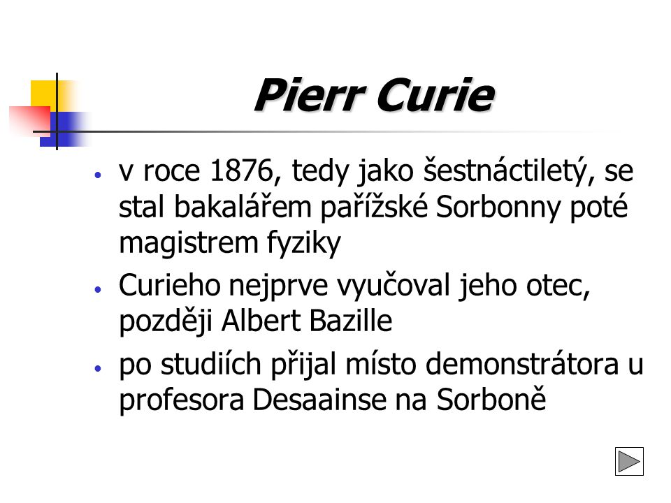 Pierr Curie v roce 1876, tedy jako šestnáctiletý, se stal bakalářem pařížské Sorbonny poté magistrem fyziky.