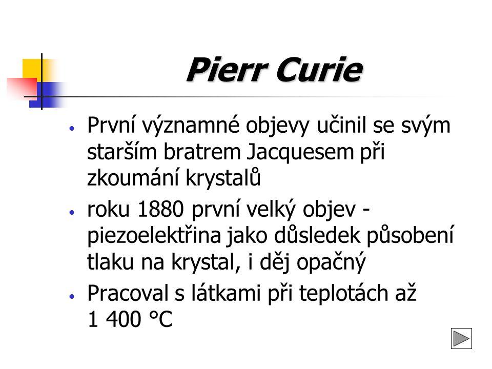 Pierr Curie První významné objevy učinil se svým starším bratrem Jacquesem při zkoumání krystalů.