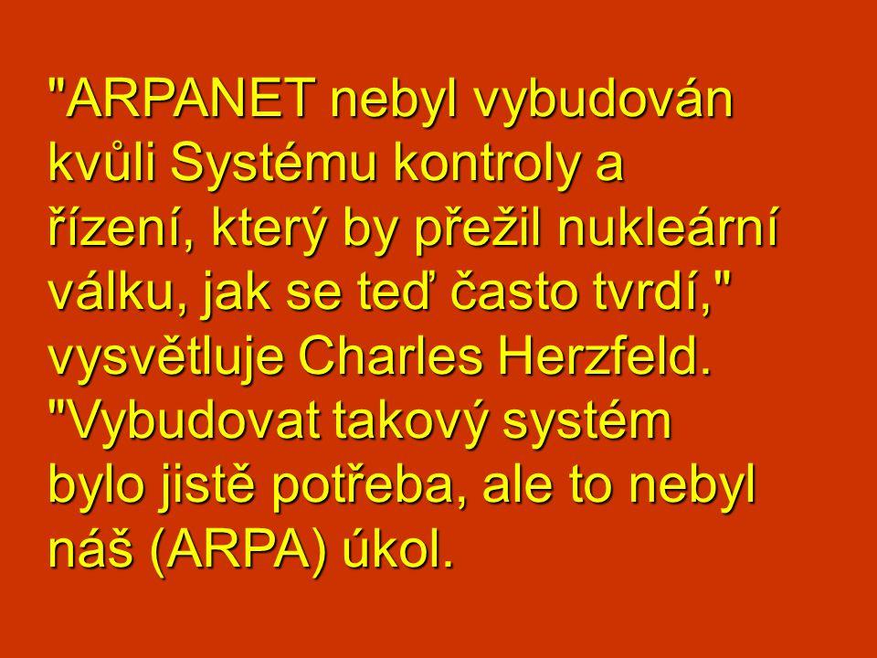 ARPANET nebyl vybudován kvůli Systému kontroly a řízení, který by přežil nukleární válku, jak se teď často tvrdí, vysvětluje Charles Herzfeld.