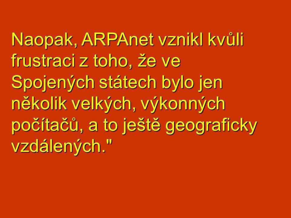 Naopak, ARPAnet vznikl kvůli frustraci z toho, že ve Spojených státech bylo jen několik velkých, výkonných počítačů, a to ještě geograficky vzdálených.
