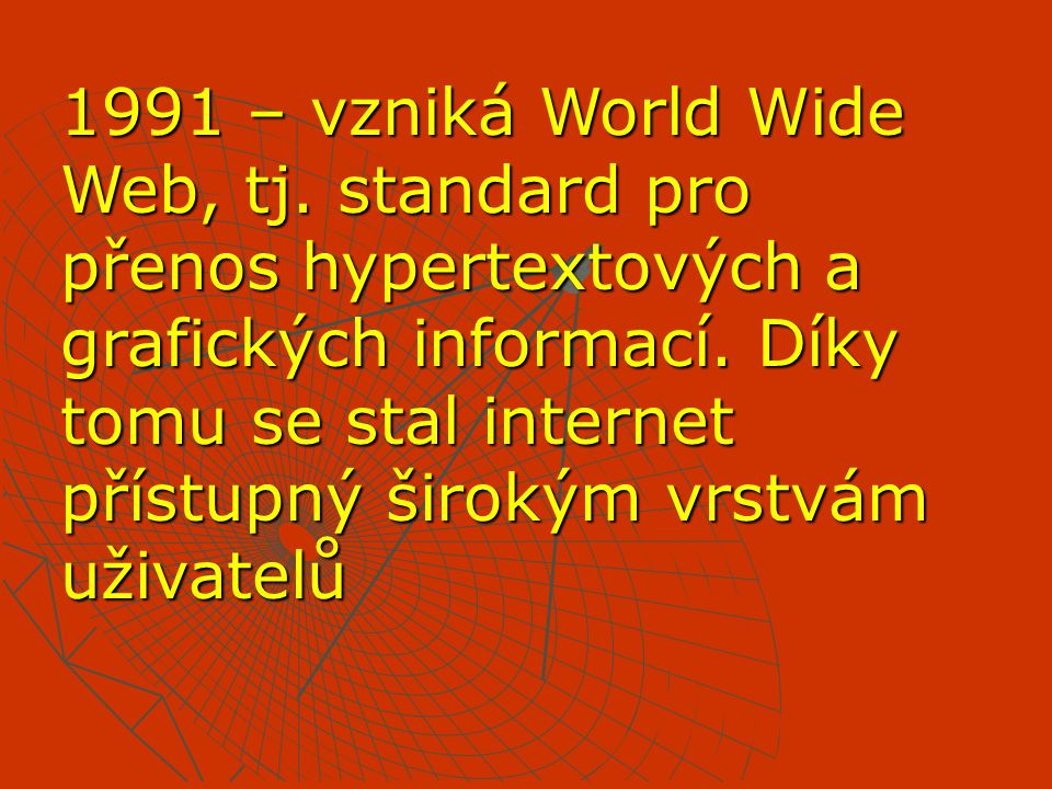 1991 – vzniká World Wide Web, tj