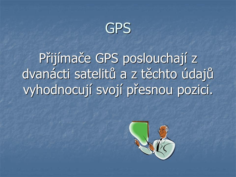 GPS Přijímače GPS poslouchají z dvanácti satelitů a z těchto údajů vyhodnocují svojí přesnou pozici.
