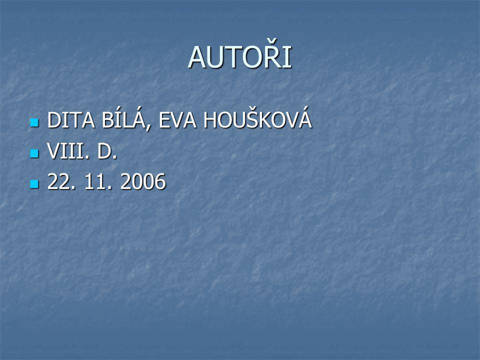 AUTOŘI DITA BÍLÁ, EVA HOUŠKOVÁ VIII. D. 22. 11. 2006