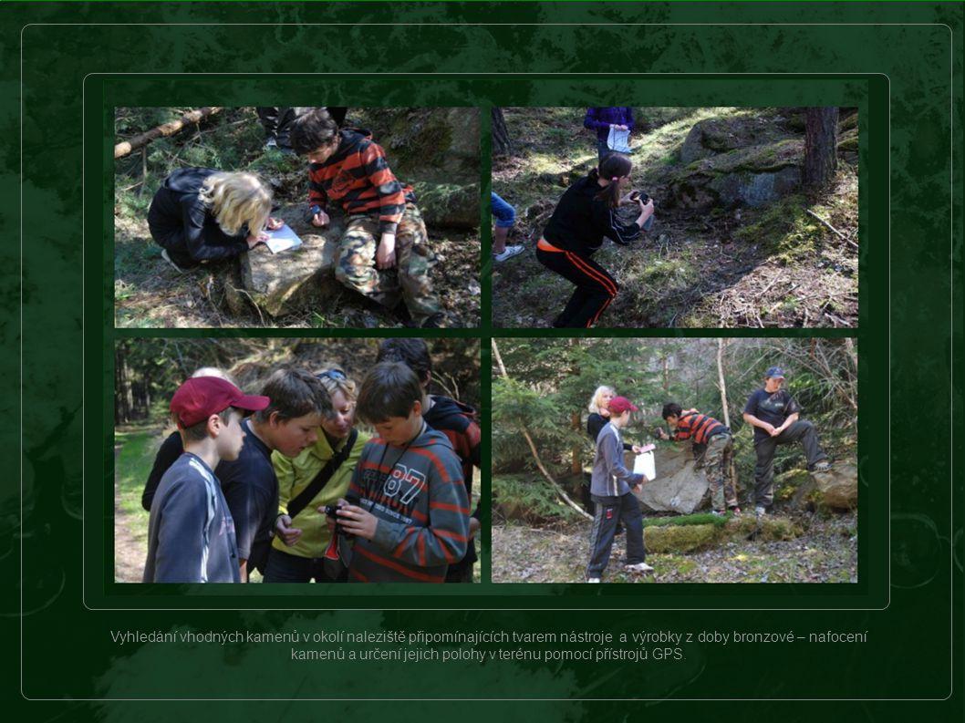 Vyhledání vhodných kamenů v okolí naleziště připomínajících tvarem nástroje a výrobky z doby bronzové – nafocení kamenů a určení jejich polohy v terénu pomocí přístrojů GPS.