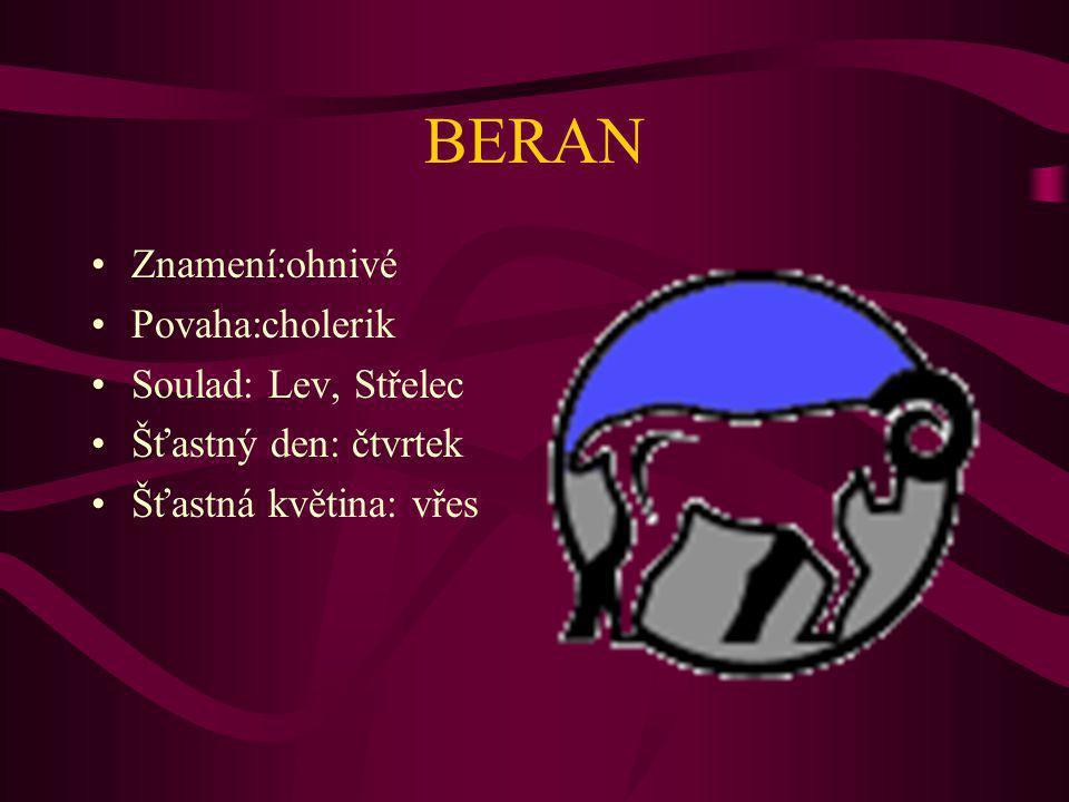 BERAN Znamení:ohnivé Povaha:cholerik Soulad: Lev, Střelec