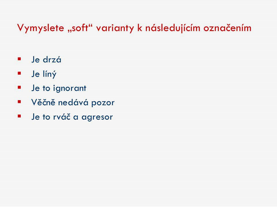 """Vymyslete """"soft varianty k následujícím označením"""