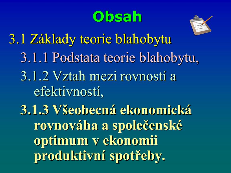 Obsah 3.1 Základy teorie blahobytu. 3.1.1 Podstata teorie blahobytu, 3.1.2 Vztah mezi rovností a efektivností,