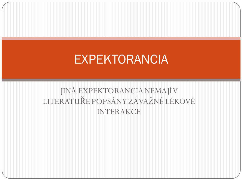 EXPEKTORANCIA JINÁ EXPEKTORANCIA NEMAJÍ V LITERATUŘE POPSÁNY ZÁVAŽNÉ LÉKOVÉ INTERAKCE