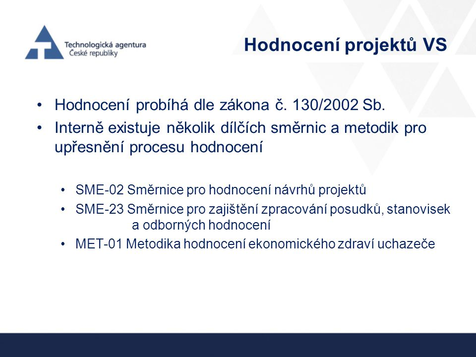 Hodnocení projektů VS Hodnocení probíhá dle zákona č. 130/2002 Sb.