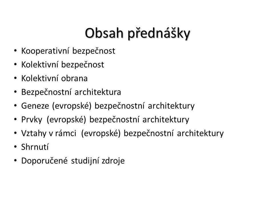 Obsah přednášky Kooperativní bezpečnost Kolektivní bezpečnost