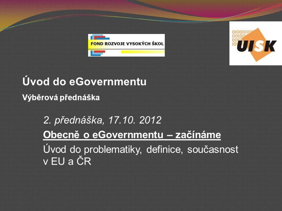 Úvod do eGovernmentu 2. přednáška, 17.10. 2012
