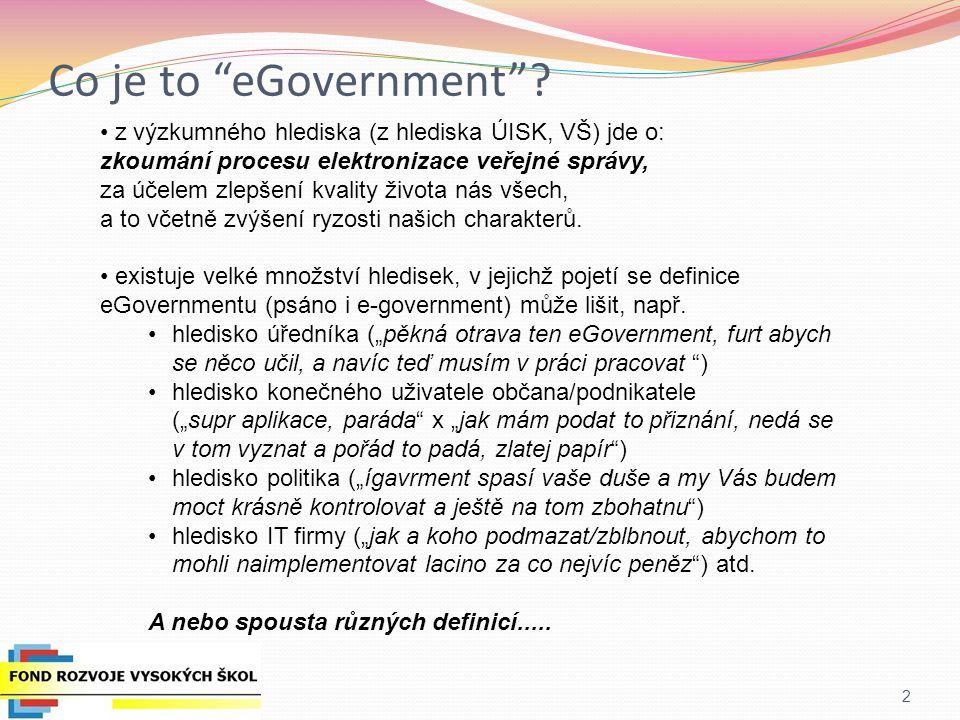 Co je to eGovernment z výzkumného hlediska (z hlediska ÚISK, VŠ) jde o: