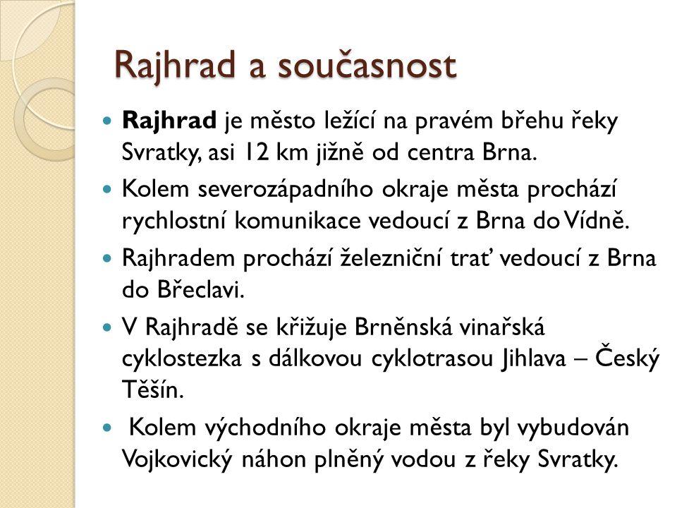 Rajhrad a současnost Rajhrad je město ležící na pravém břehu řeky Svratky, asi 12 km jižně od centra Brna.