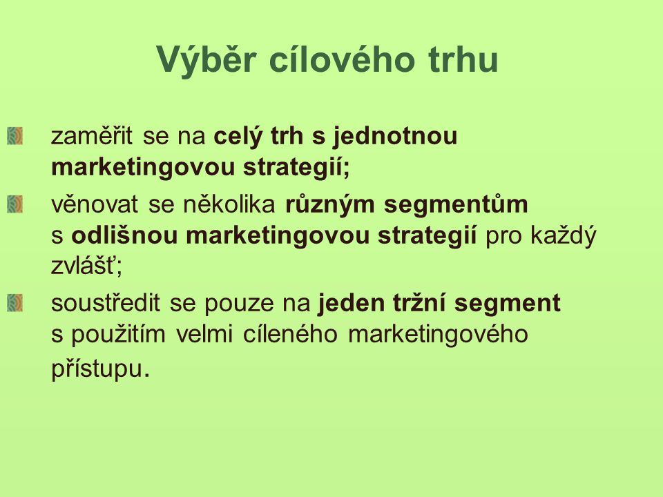 Výběr cílového trhu zaměřit se na celý trh s jednotnou marketingovou strategií;