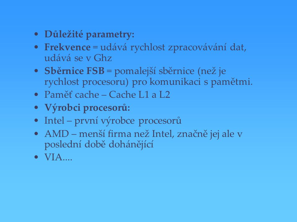Důležité parametry: Frekvence = udává rychlost zpracovávání dat, udává se v Ghz.