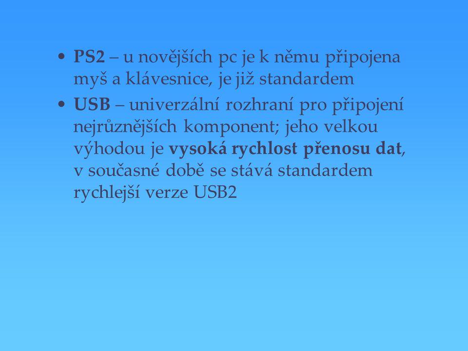 PS2 – u novějších pc je k němu připojena myš a klávesnice, je již standardem