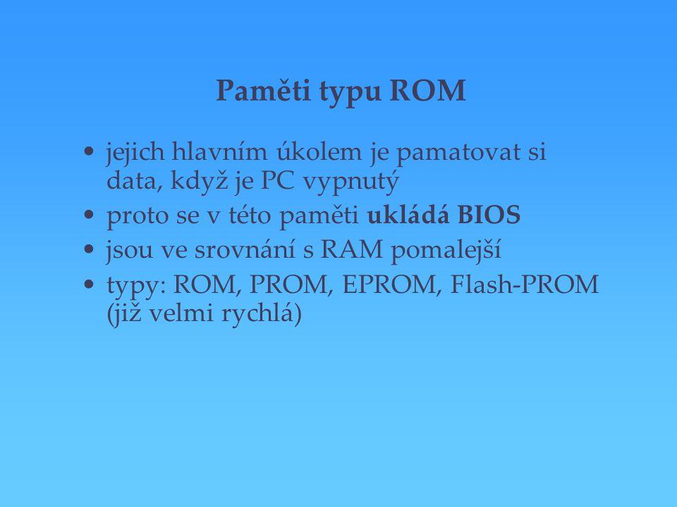 Paměti typu ROM jejich hlavním úkolem je pamatovat si data, když je PC vypnutý. proto se v této paměti ukládá BIOS.