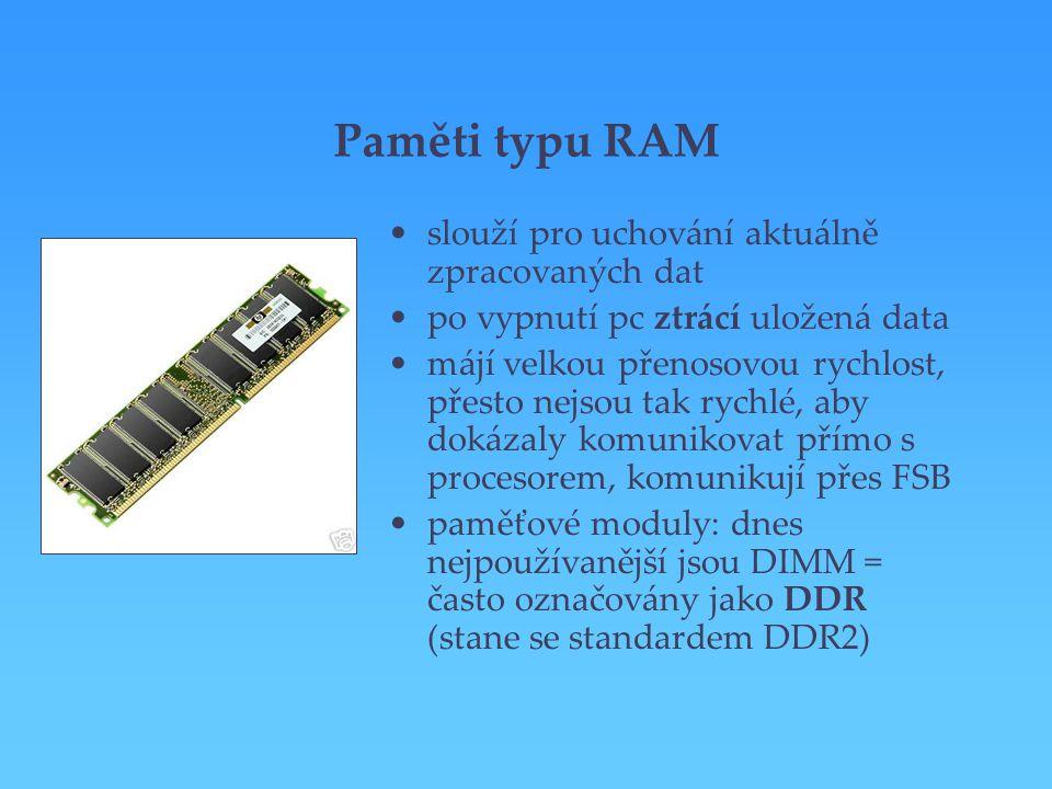 Paměti typu RAM slouží pro uchování aktuálně zpracovaných dat
