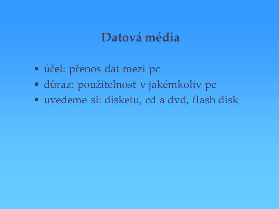 Datová média účel: přenos dat mezi pc