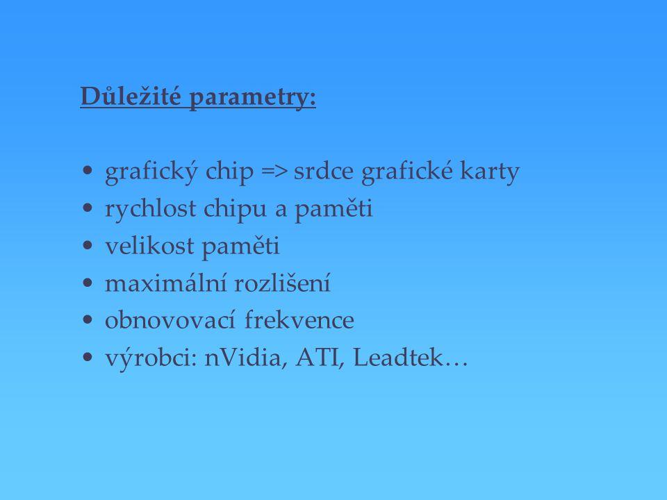 Důležité parametry: grafický chip => srdce grafické karty. rychlost chipu a paměti. velikost paměti.