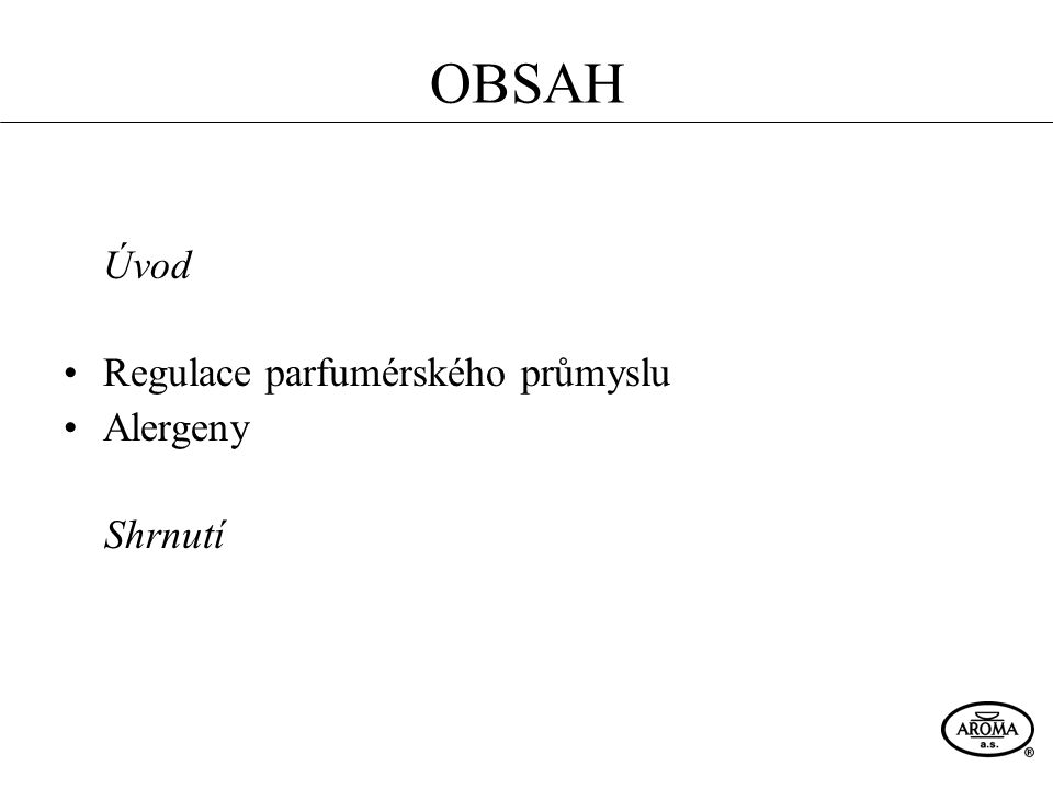 OBSAH Úvod Regulace parfumérského průmyslu Alergeny Shrnutí