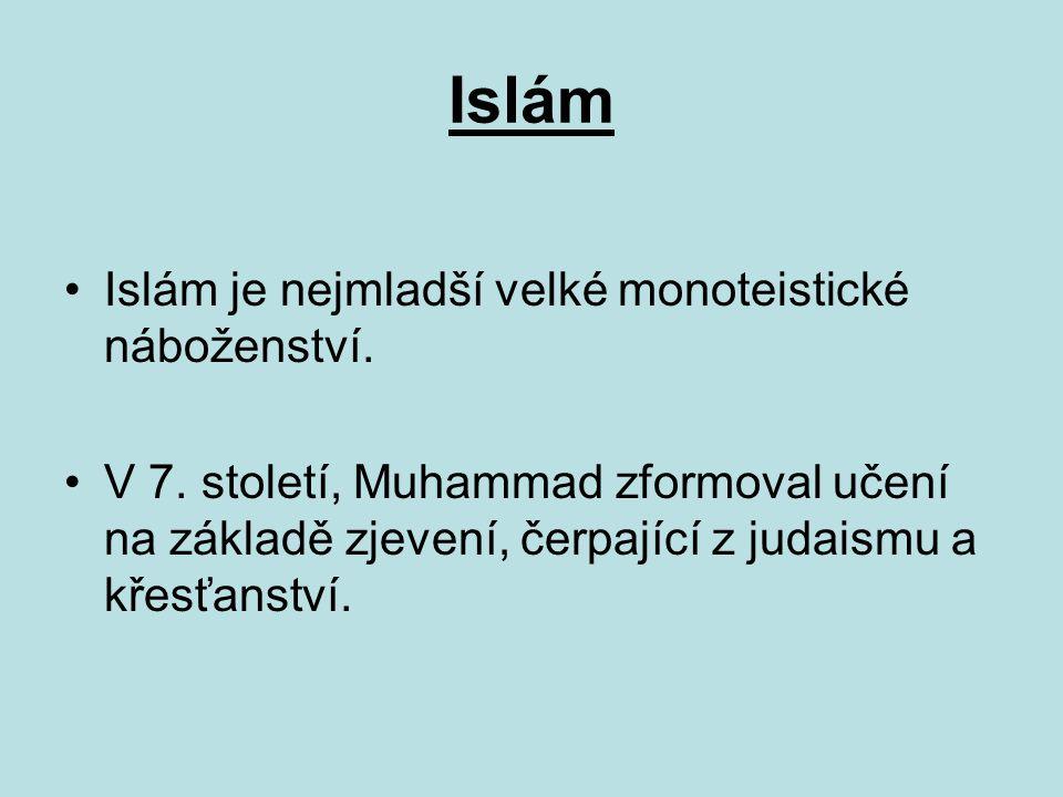 Islám Islám je nejmladší velké monoteistické náboženství.