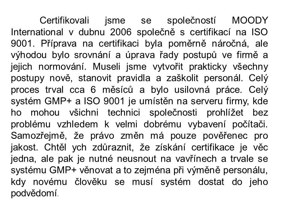 Certifikovali jsme se společností MOODY International v dubnu 2006 společně s certifikací na ISO 9001.