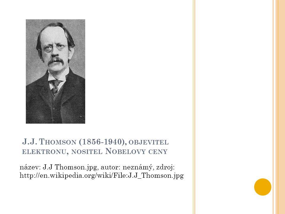 J.J. Thomson (1856-1940), objevitel elektronu, nositel Nobelovy ceny