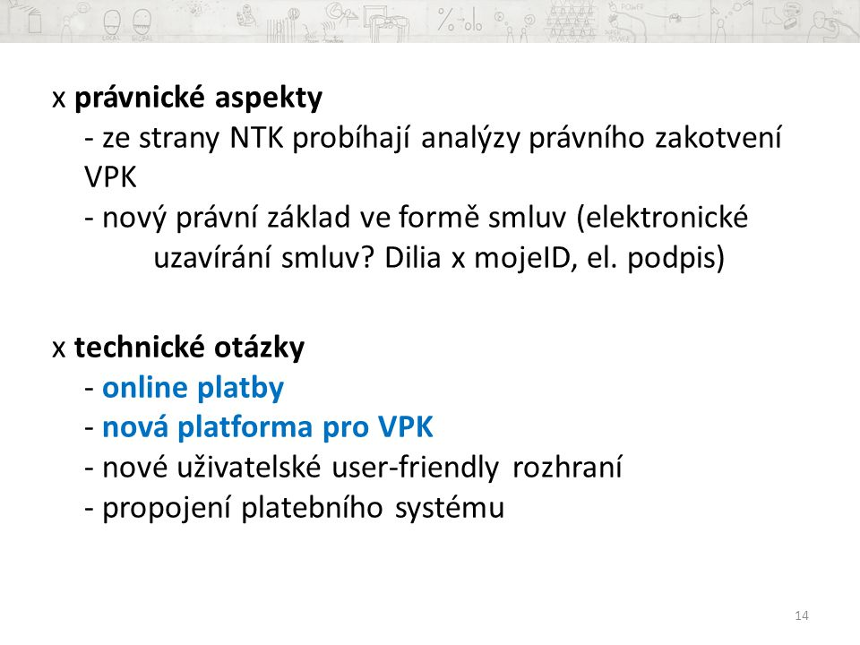 x právnické aspekty - ze strany NTK probíhají analýzy právního zakotvení VPK - nový právní základ ve formě smluv (elektronické uzavírání smluv.