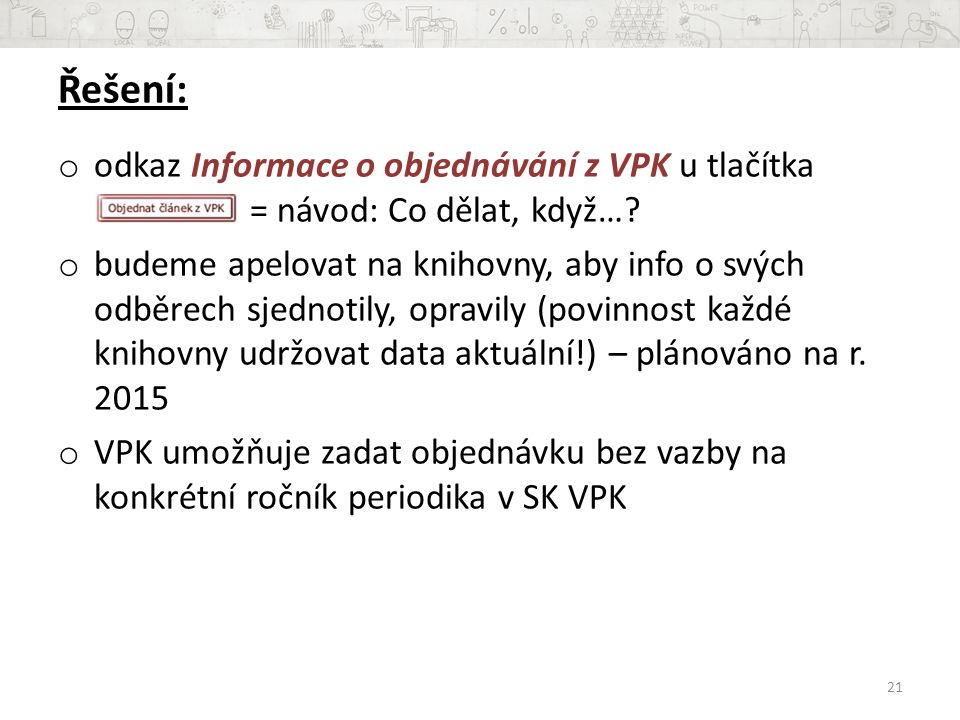 Řešení: odkaz Informace o objednávání z VPK u tlačítka = návod: Co dělat, když…