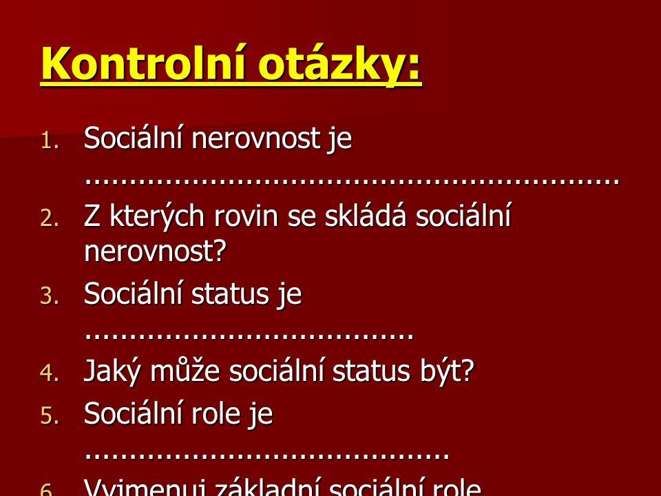 Kontrolní otázky: Sociální nerovnost je ............................................................