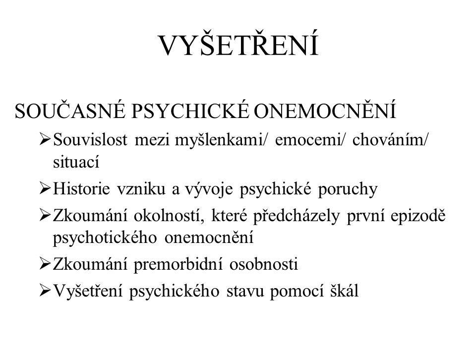VYŠETŘENÍ SOUČASNÉ PSYCHICKÉ ONEMOCNĚNÍ