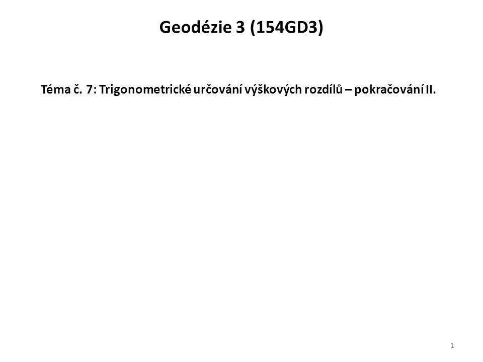 Geodézie 3 (154GD3) Téma č. 7: Trigonometrické určování výškových rozdílů – pokračování II.