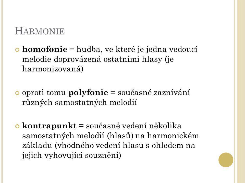 Harmonie homofonie = hudba, ve které je jedna vedoucí melodie doprovázená ostatními hlasy (je harmonizovaná)