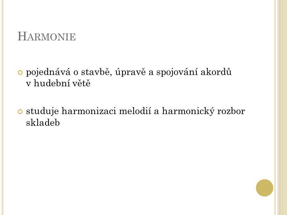 Harmonie pojednává o stavbě, úpravě a spojování akordů v hudební větě