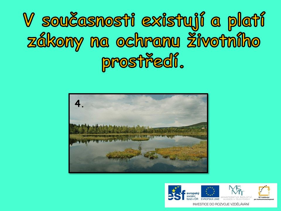 V současnosti existují a platí zákony na ochranu životního prostředí.