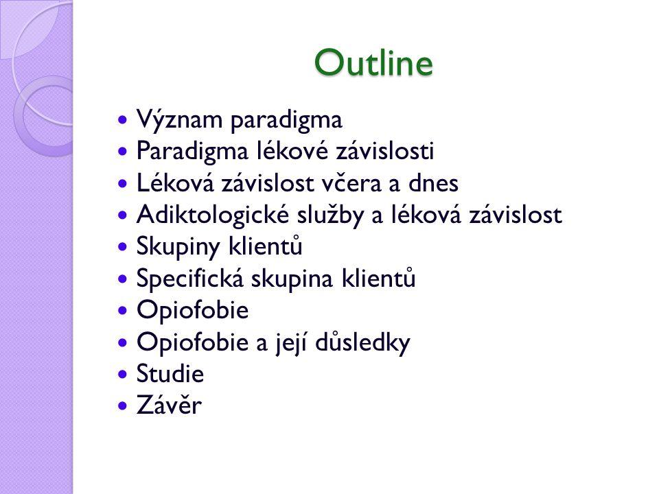 Outline Význam paradigma Paradigma lékové závislosti