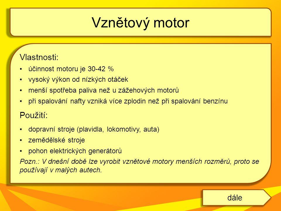 Vznětový motor Vlastnosti: Použití: dále účinnost motoru je 30-42 %