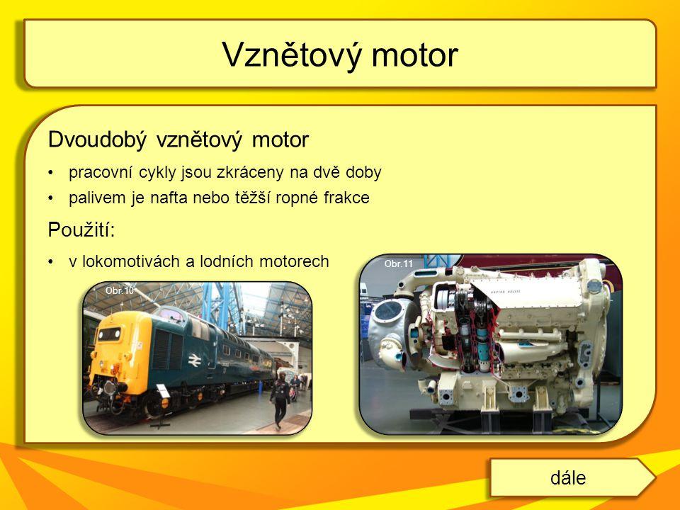 Vznětový motor Dvoudobý vznětový motor Použití: dále