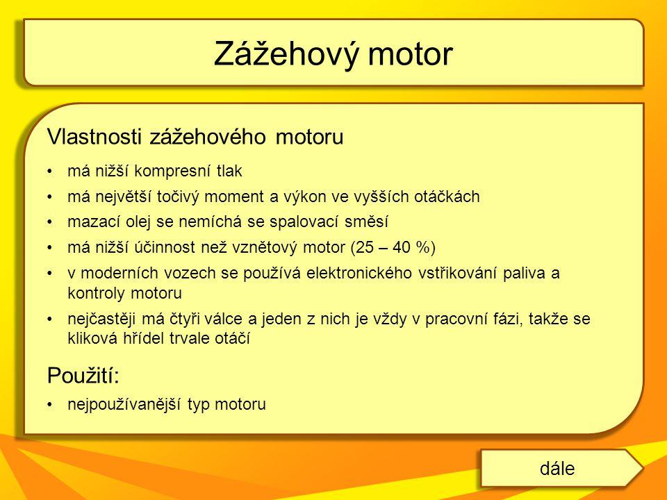 Zážehový motor Vlastnosti zážehového motoru Použití: dále