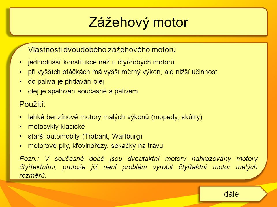 Zážehový motor Vlastnosti dvoudobého zážehového motoru Použití: dále