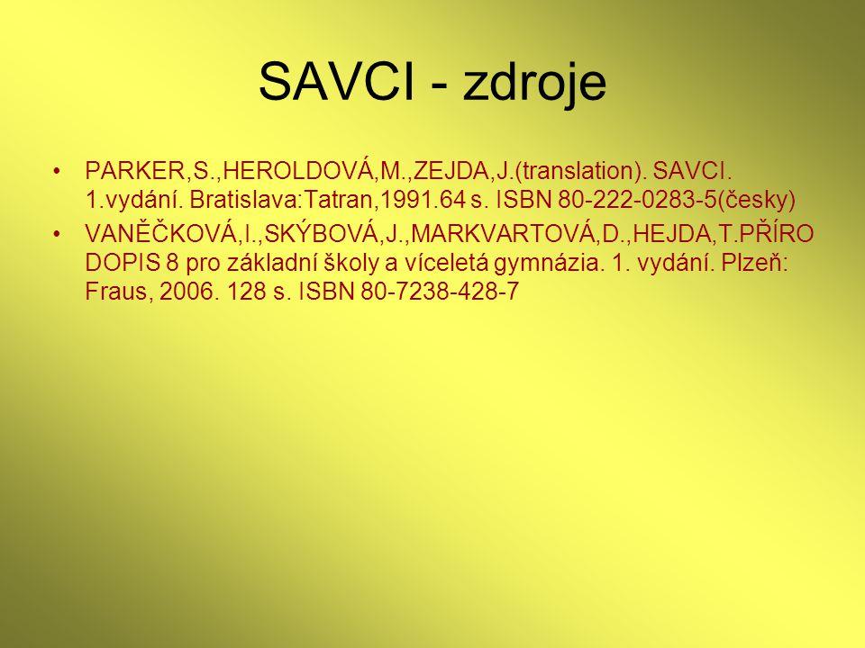 SAVCI - zdroje PARKER,S.,HEROLDOVÁ,M.,ZEJDA,J.(translation). SAVCI. 1.vydání. Bratislava:Tatran,1991.64 s. ISBN 80-222-0283-5(česky)