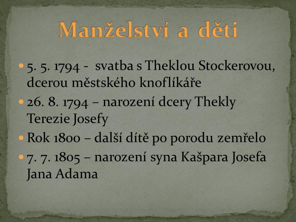 Manželství a děti 5. 5. 1794 - svatba s Theklou Stockerovou, dcerou městského knoflíkáře. 26. 8. 1794 – narození dcery Thekly Terezie Josefy.