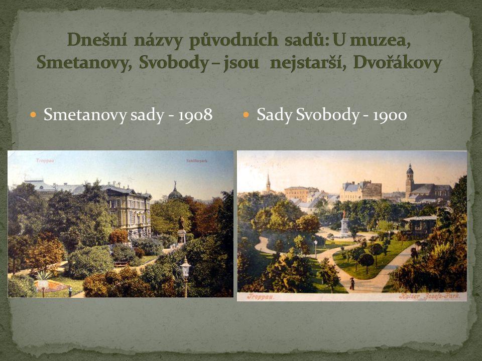 Dnešní názvy původních sadů: U muzea, Smetanovy, Svobody – jsou nejstarší, Dvořákovy