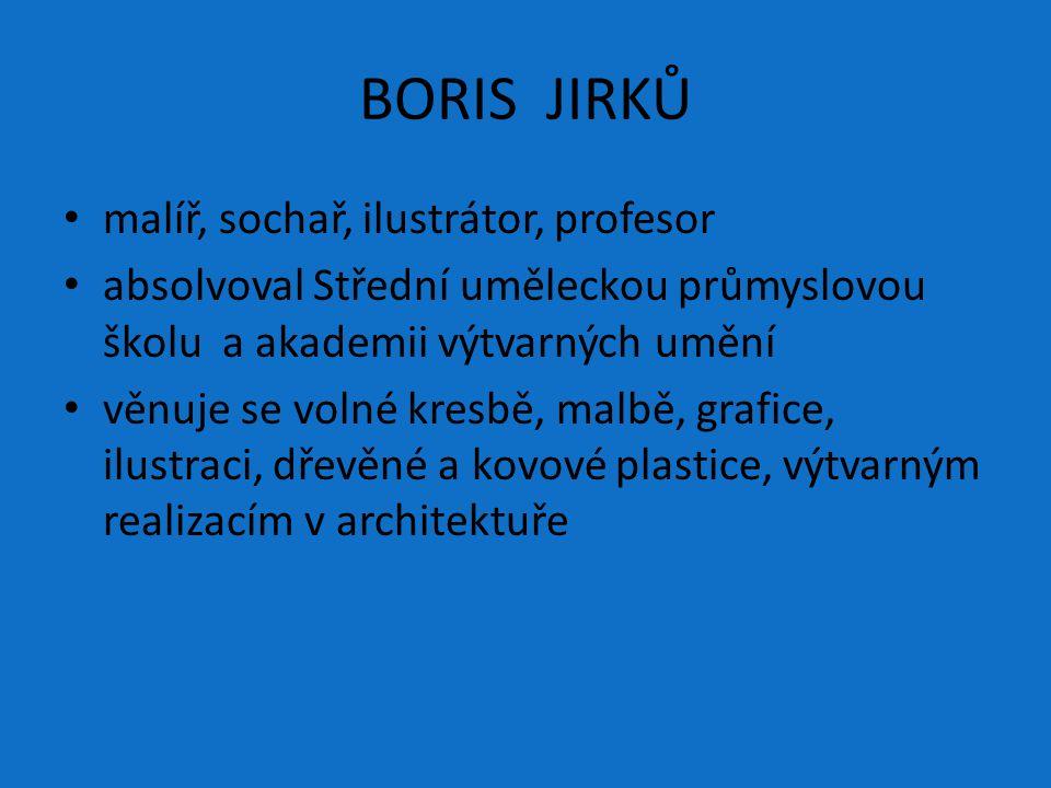 BORIS JIRKŮ malíř, sochař, ilustrátor, profesor