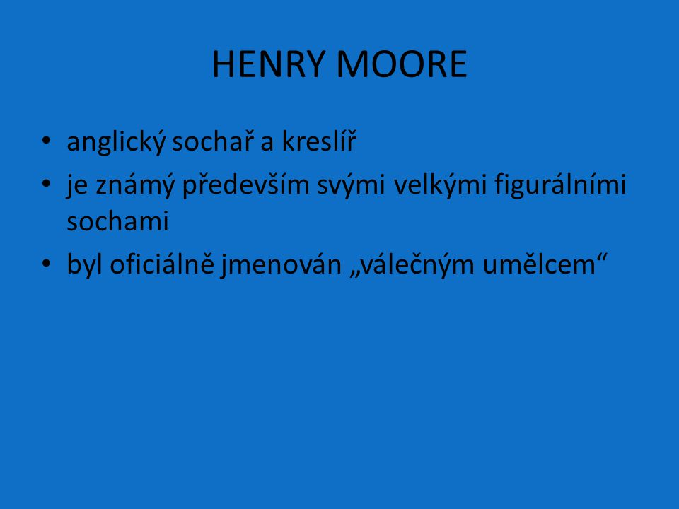 HENRY MOORE anglický sochař a kreslíř