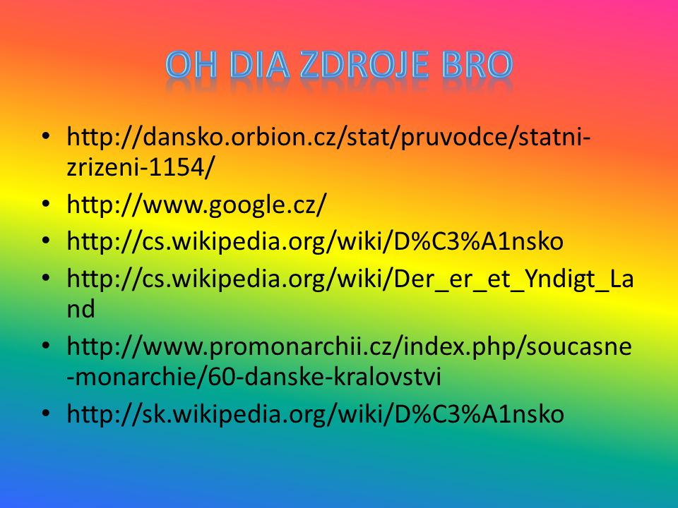 Oh dia Zdroje bro http://dansko.orbion.cz/stat/pruvodce/statni-zrizeni-1154/ http://www.google.cz/