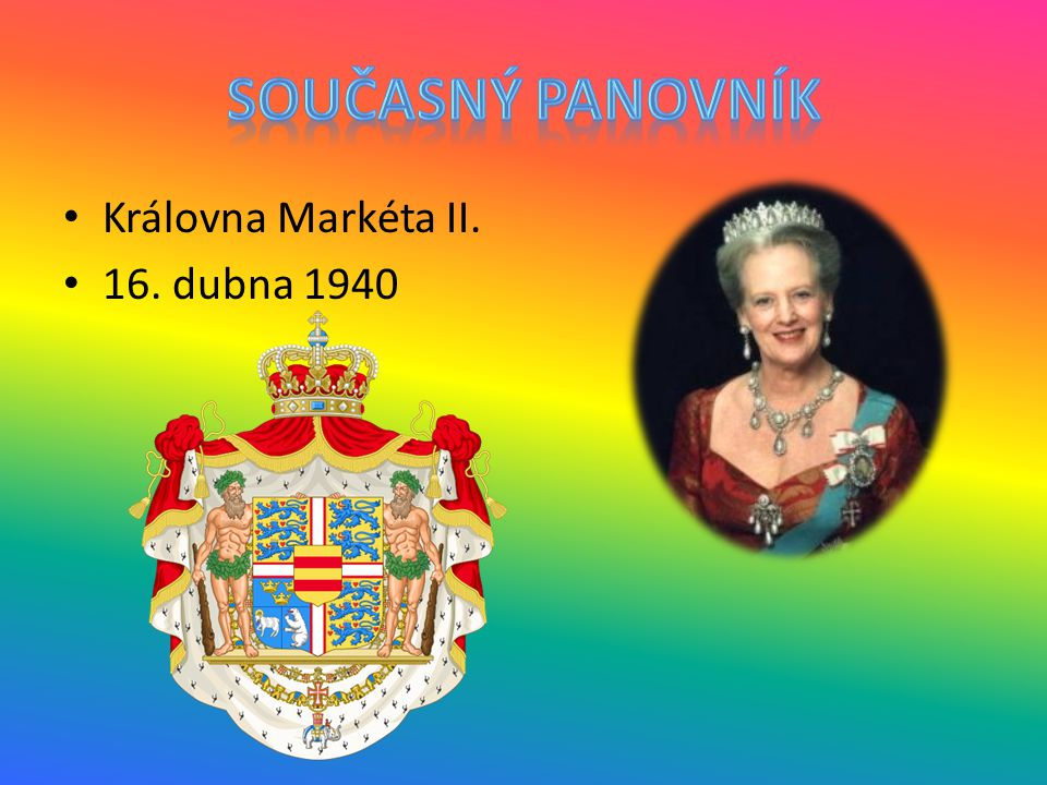 Současný panovník Královna Markéta II. 16. dubna 1940