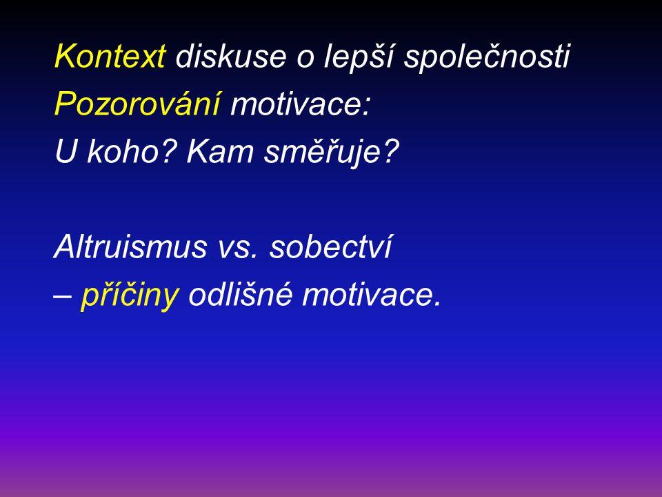 Kontext diskuse o lepší společnosti Pozorování motivace: U koho